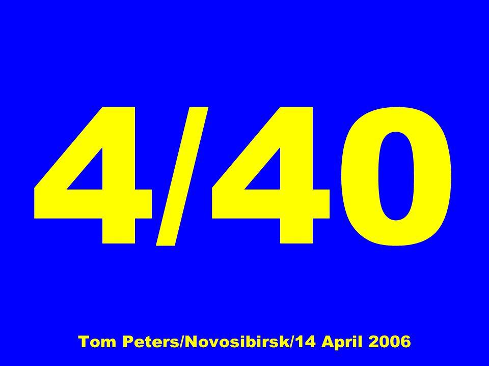 4/40 Tom Peters/Novosibirsk/14 April 2006