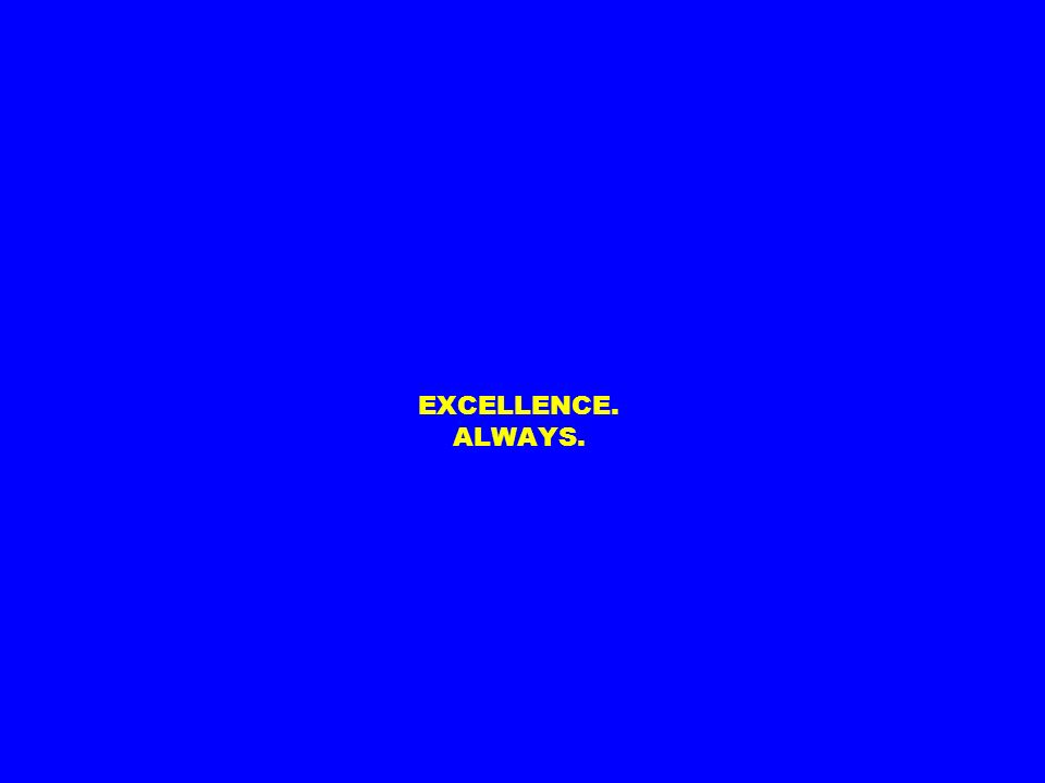 EXCELLENCE. ALWAYS.