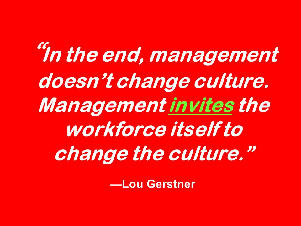 In the end, management doesnt change culture.
