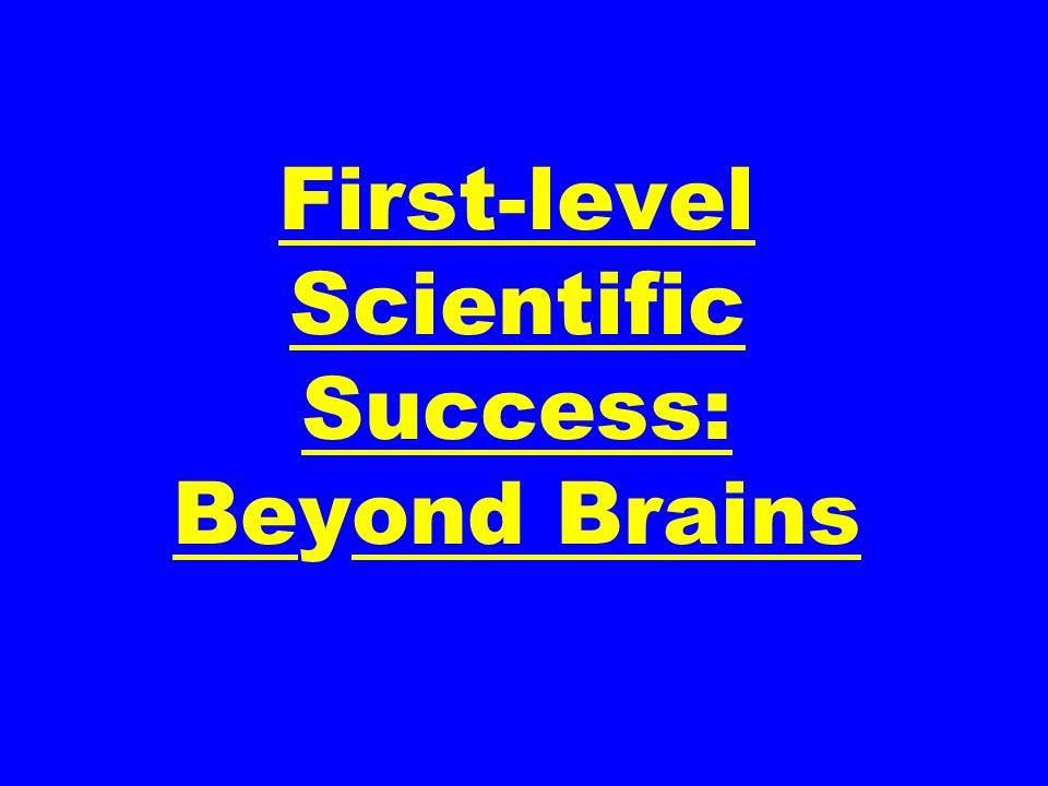 First-level Scientific Success: Beyond Brains