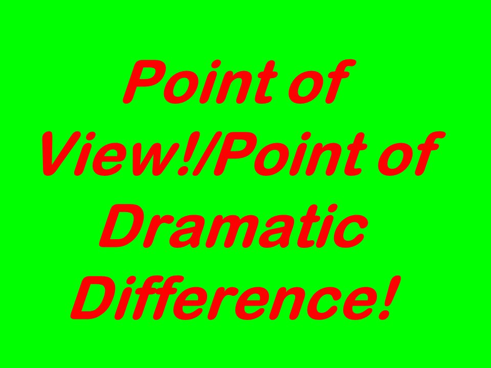 Point of View!/Point of Dramatic Difference!