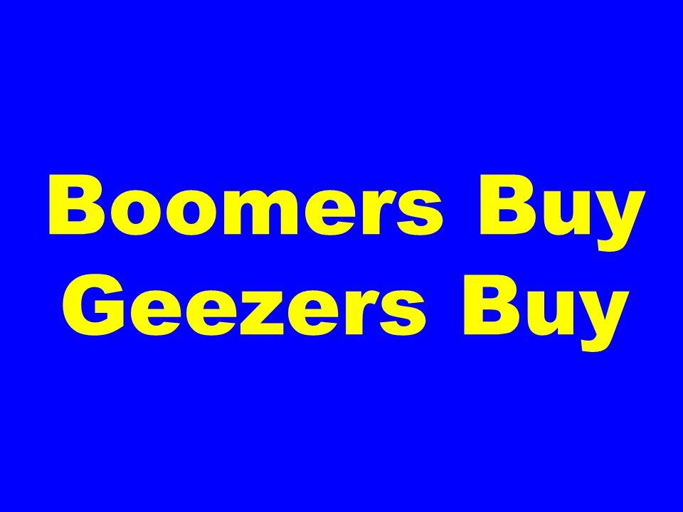 Boomers Buy Geezers Buy