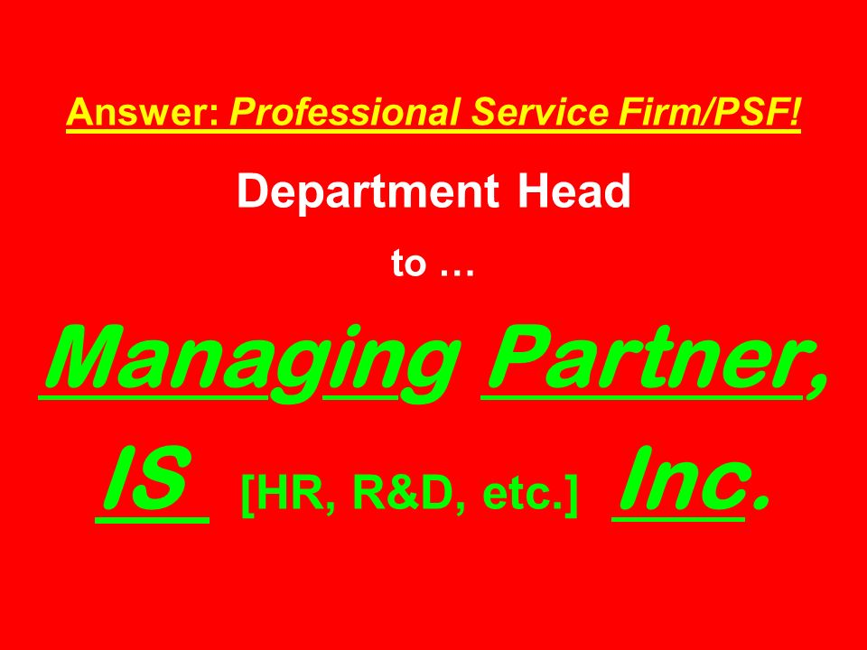 Answer: Professional Service Firm/PSF.
