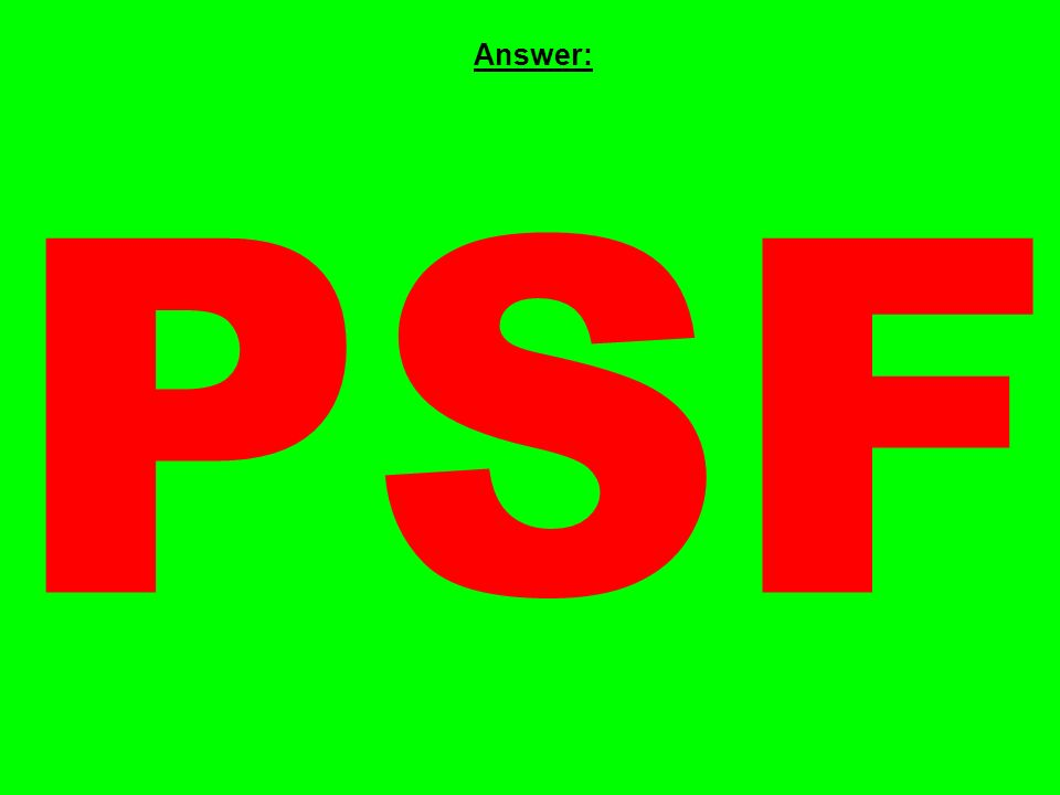 Answer: PSF