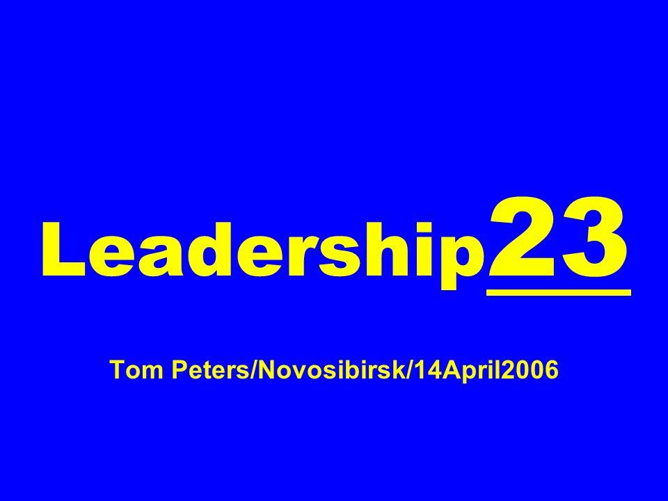 Leadership 23 Tom Peters/Novosibirsk/14April2006