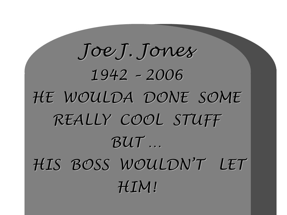 Joe J. Jones 1942 – 2006 HE WOULDA DONE SOME REALLY COOL STUFF BUT … HIS BOSS WOULDNT LET HIM!