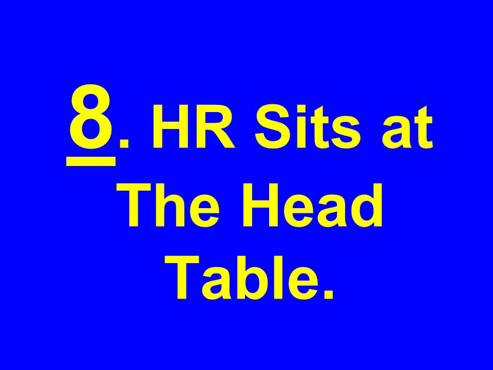 8. HR Sits at The Head Table.