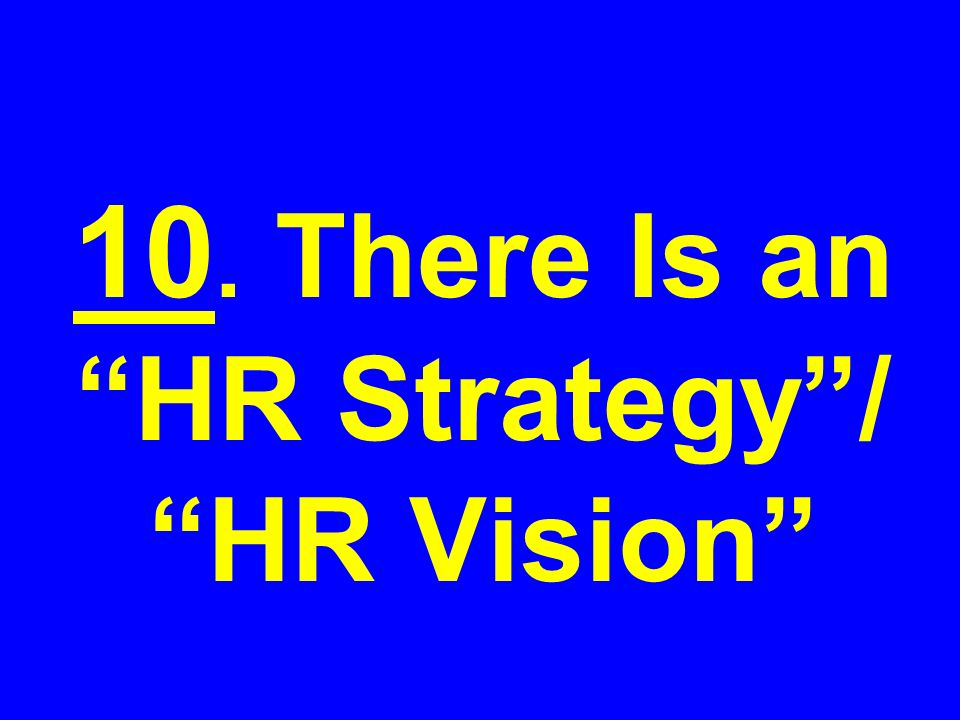 10. There Is an HR Strategy/ HR Vision