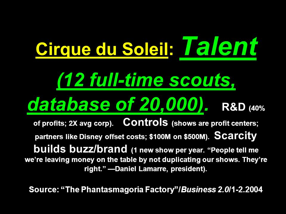 Cirque du Soleil: Talent (12 full-time scouts, database of 20,000).