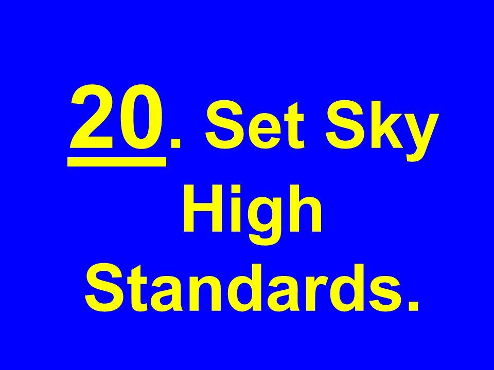 20. Set Sky High Standards.