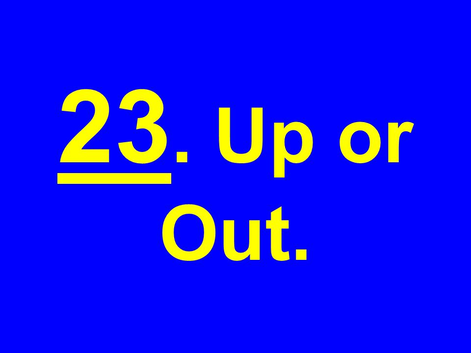23. Up or Out.
