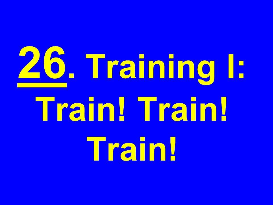 26. Training I: Train! Train! Train!
