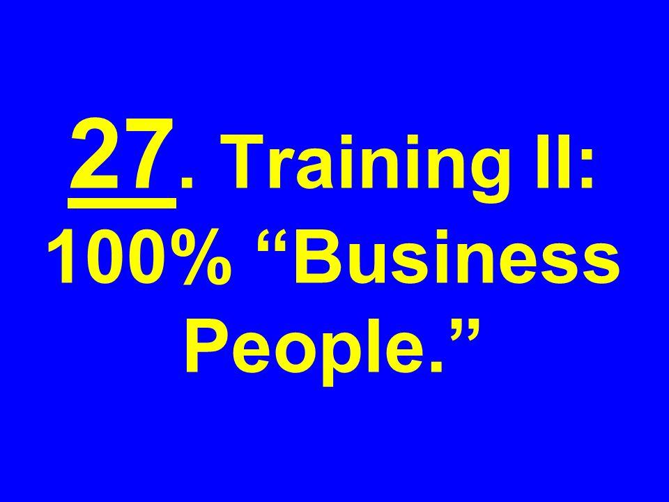 27. Training II: 100% Business People.