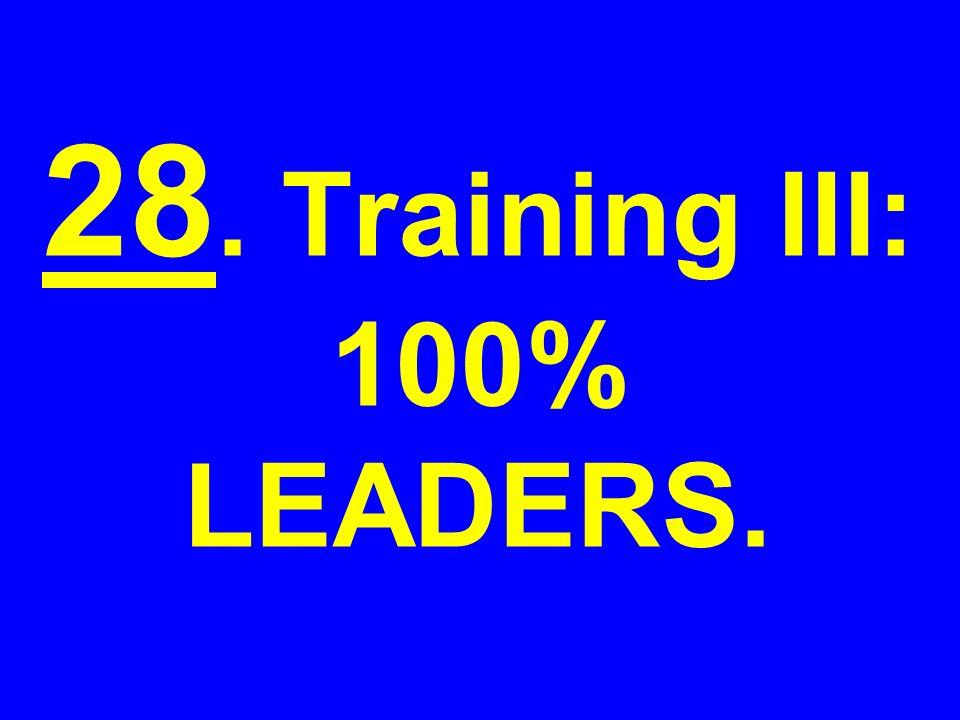 28. Training III: 100% LEADERS.