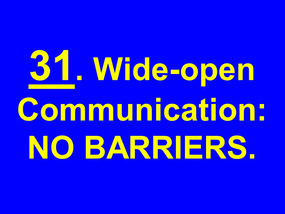 31. Wide-open Communication: NO BARRIERS.