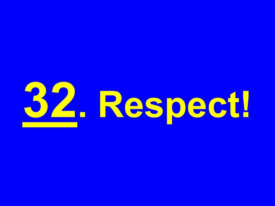 32. Respect!