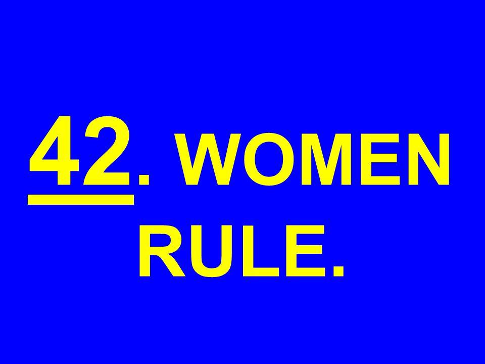 42. WOMEN RULE.