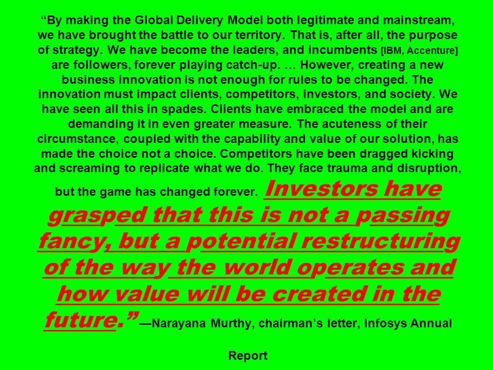 By making the Global Delivery Model both legitimate and mainstream, we have brought the battle to our territory.