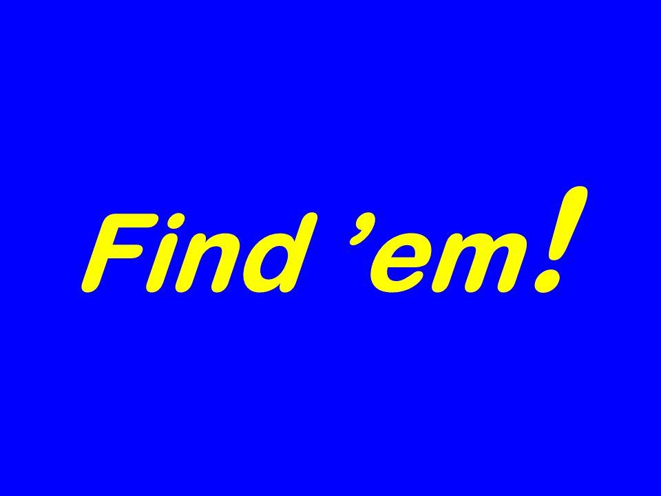 Find em !