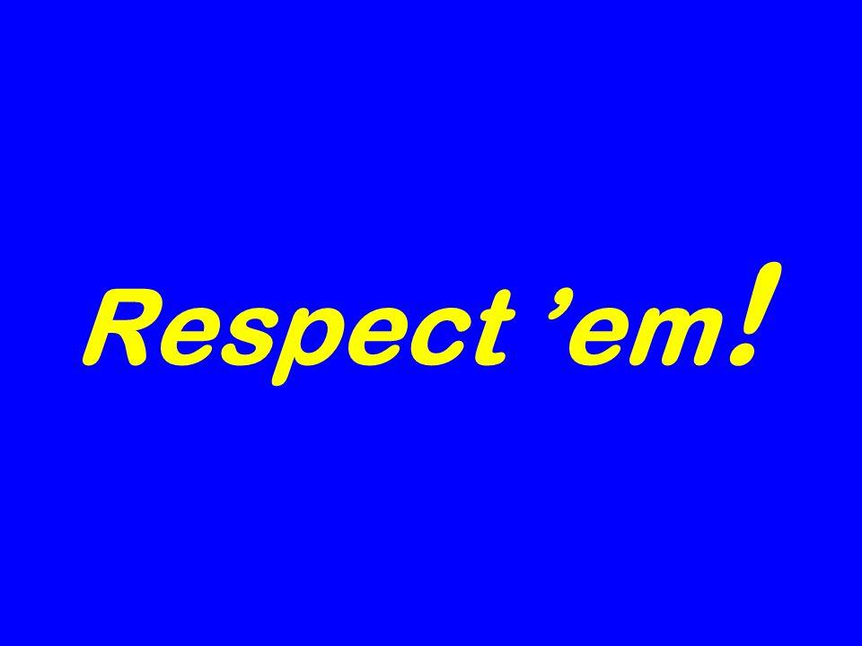 Respect em !