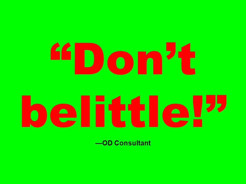 Dont belittle! OD Consultant