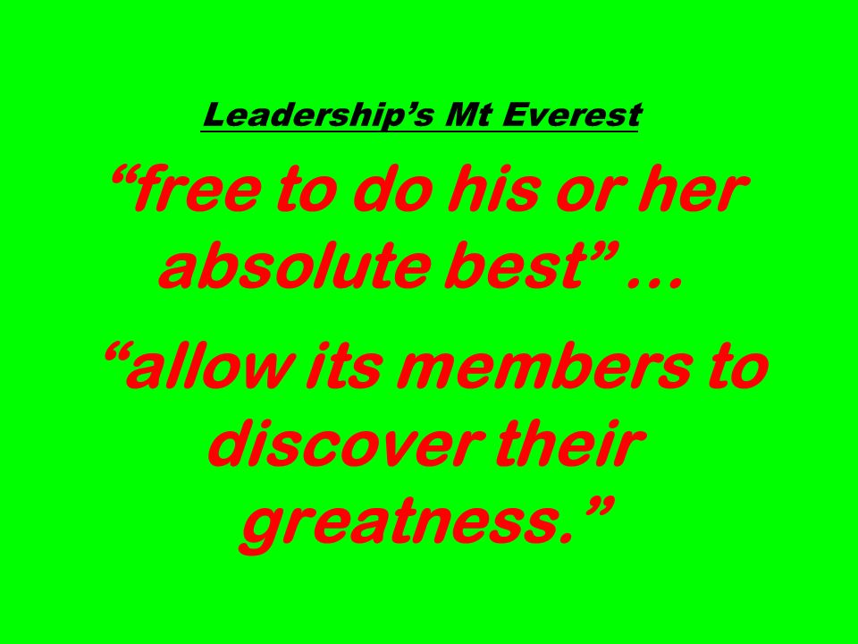 Leaderships Mt Everest free to do his or her absolute best … allow its members to discover their greatness.