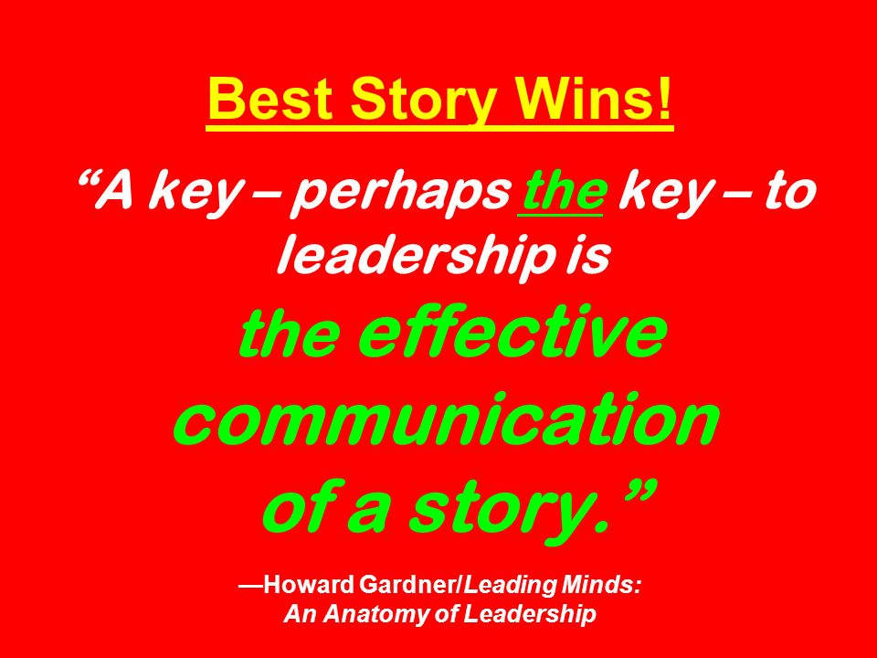 Best Story Wins. A key – perhaps the key – to leadership is the effective communication of a story.