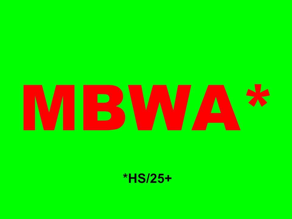 MBWA* *HS/25+