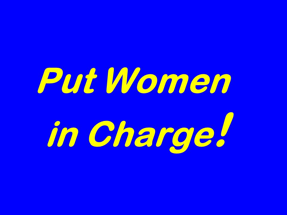 Put Women in Charge !