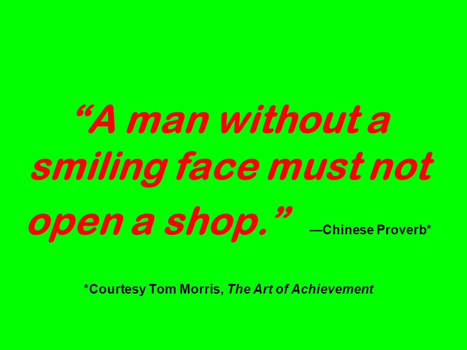 A man without a smiling face must not open a shop.