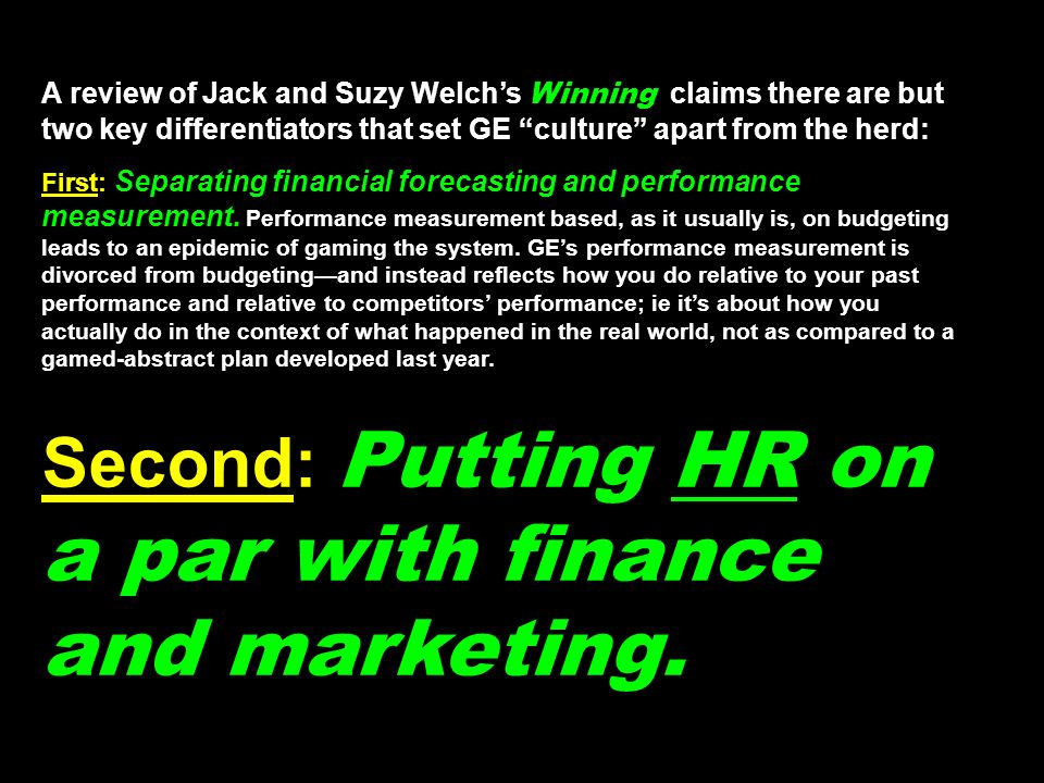 A review of Jack and Suzy Welchs Winning claims there are but two key differentiators that set GE culture apart from the herd: First: Separating financial forecasting and performance measurement.