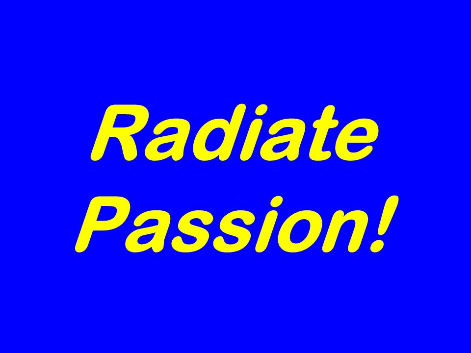Radiate Passion!
