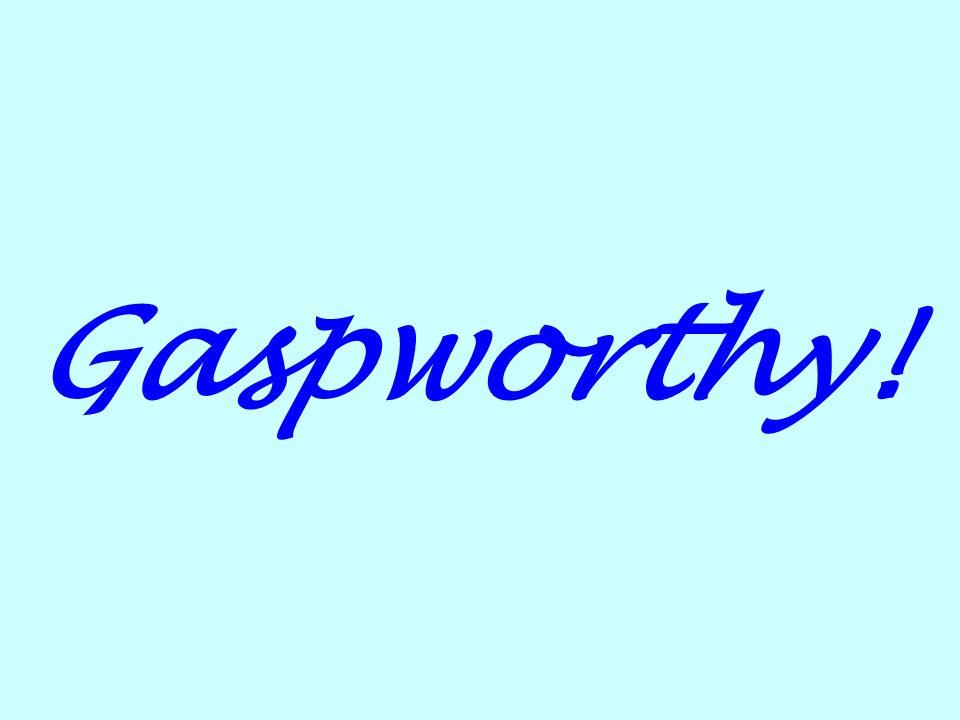 Gaspworthy!