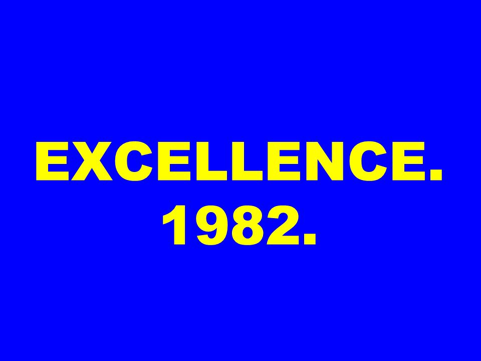 EXCELLENCE. 1982.