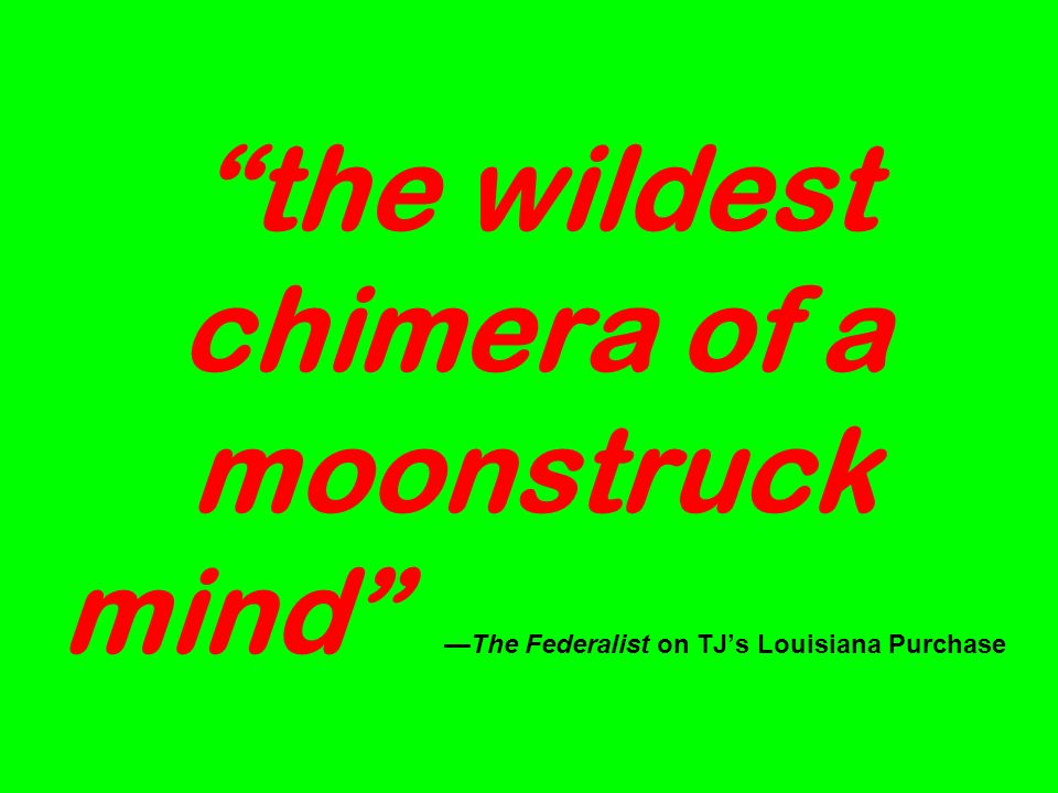 the wildest chimera of a moonstruck mindThe Federalist on TJs Louisiana Purchase