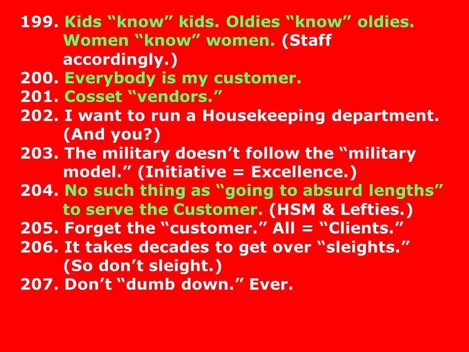 199. Kids know kids. Oldies know oldies. Women know women.