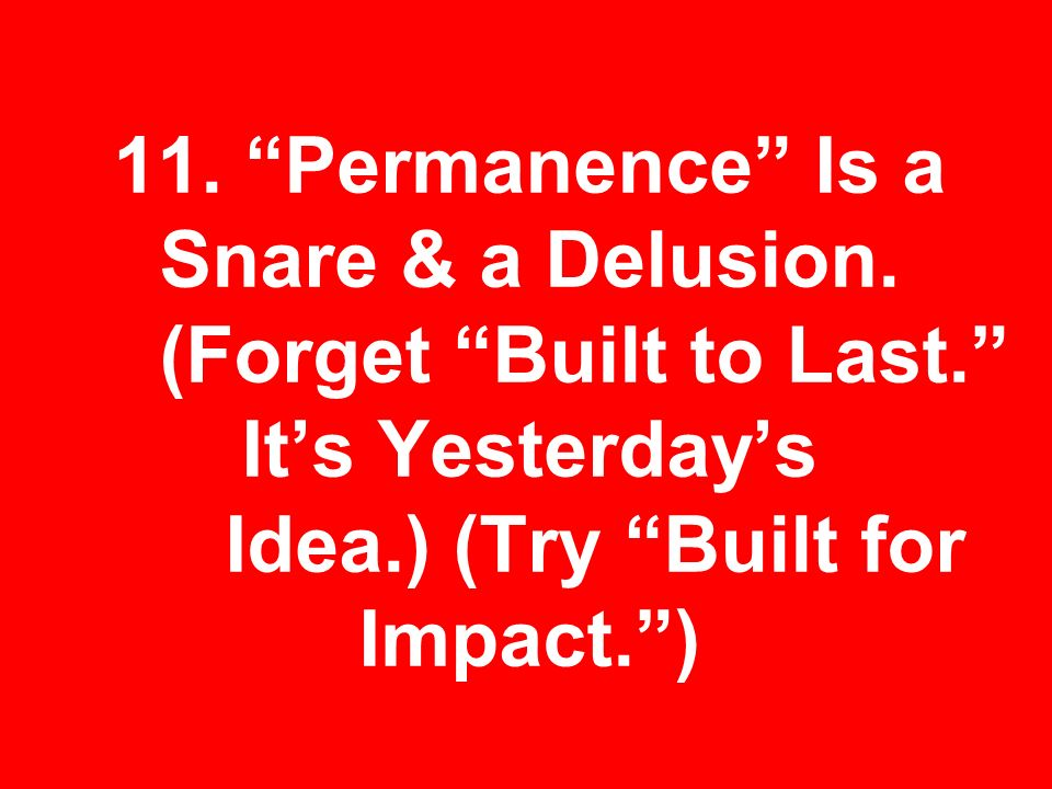 11. Permanence Is a Snare & a Delusion. (Forget Built to Last.