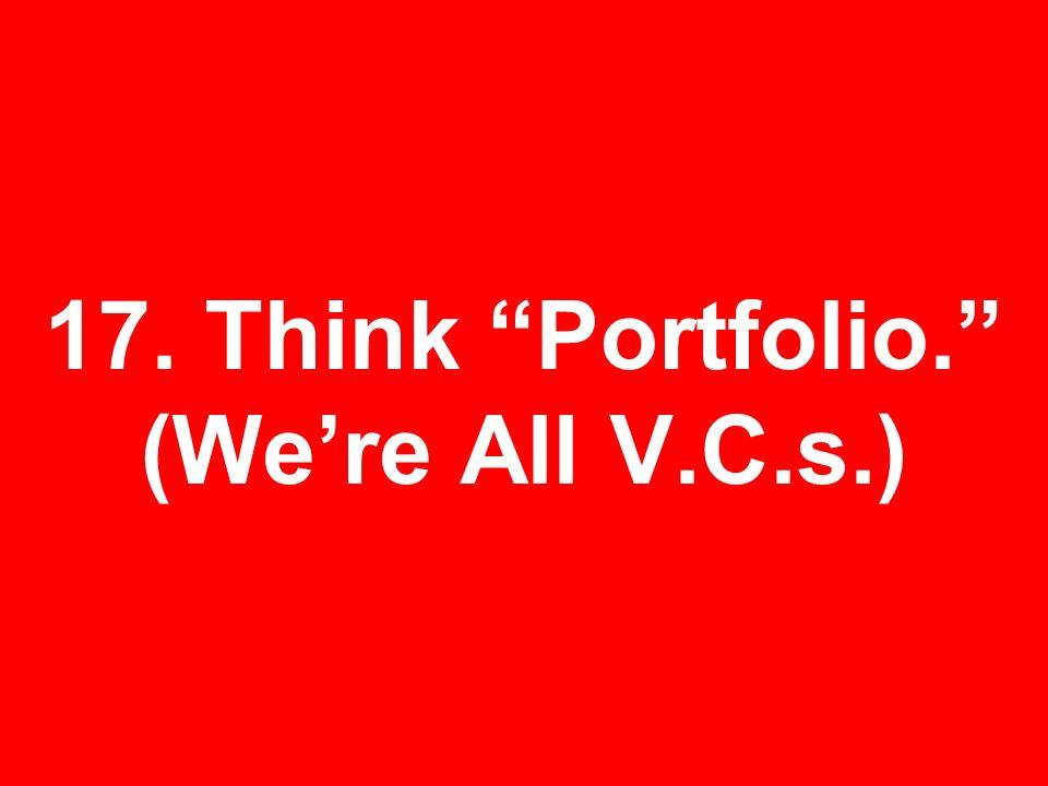 17. Think Portfolio. (Were All V.C.s.)