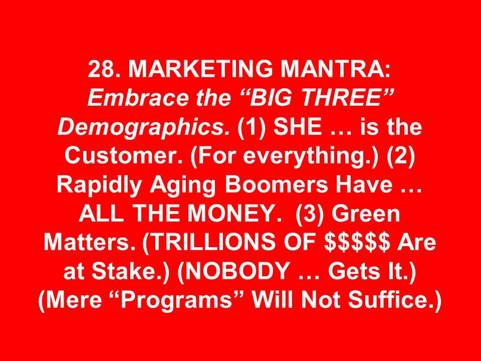28. MARKETING MANTRA: Embrace the BIG THREE Demographics.