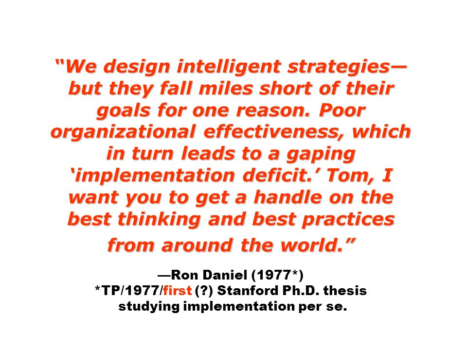 We design intelligent strategies but they fall miles short of their goals for one reason. Poor organizational effectiveness, which in turn leads to a
