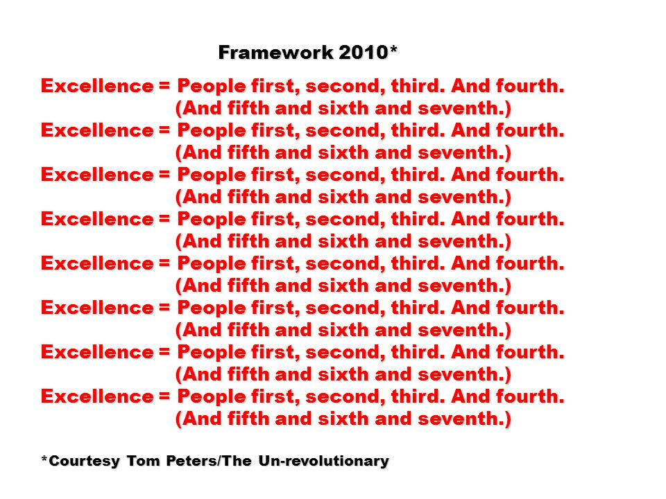 Framework 2010* Framework 2010* Excellence = People first, second, third. And fourth. (And fifth and sixth and seventh.) (And fifth and sixth and seve