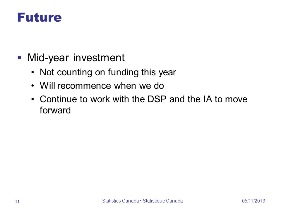 Future Mid-year investment Not counting on funding this year Will recommence when we do Continue to work with the DSP and the IA to move forward 05/11