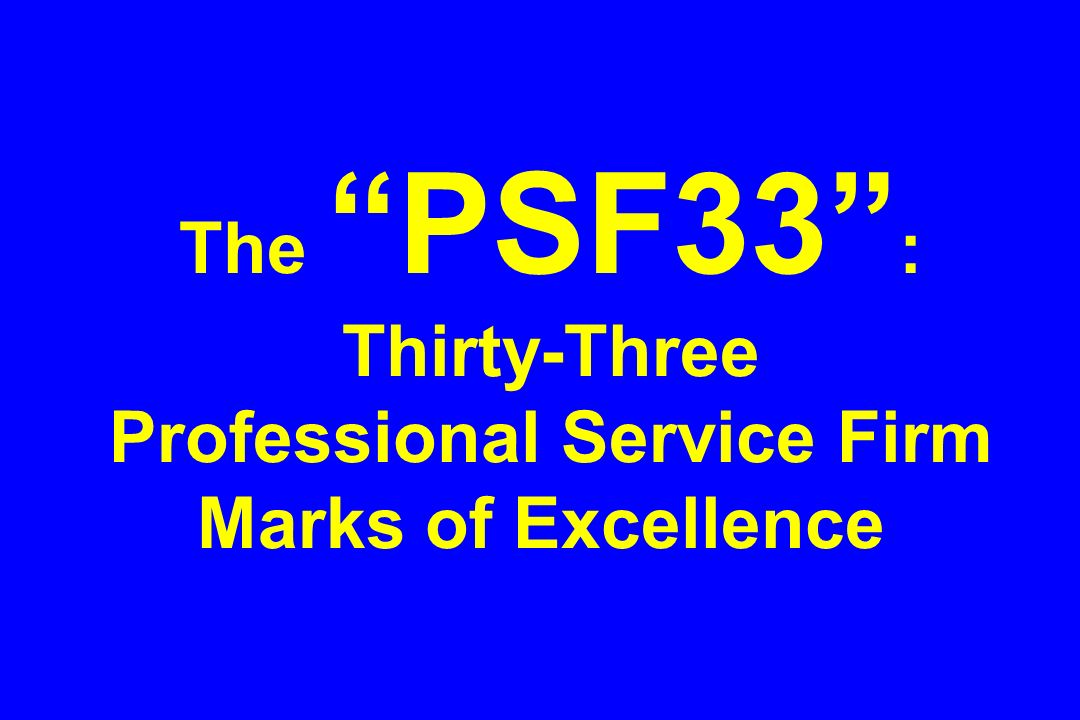 The PSF33 : Thirty-Three Professional Service Firm Marks of Excellence