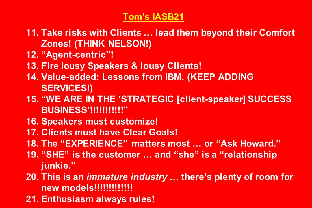 Toms IASB21 11. Take risks with Clients … lead them beyond their Comfort Zones.