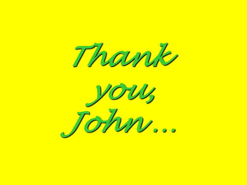 Thank you, John …