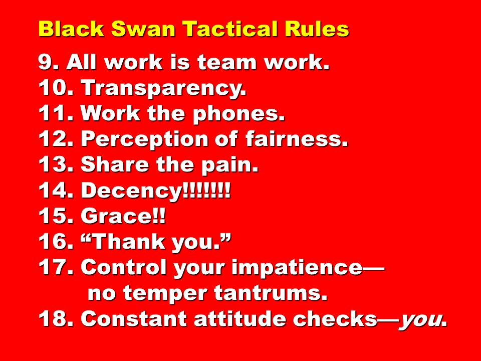 Black Swan Tactical Rules 9.All work is team work.