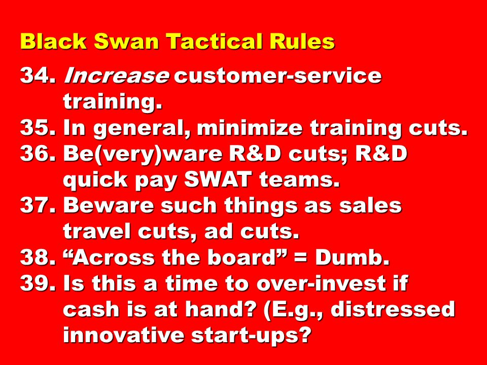 Black Swan Tactical Rules 34.Increase customer-service training.