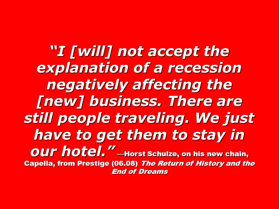 I [will] not accept the explanation of a recession negatively affecting the [new] business.