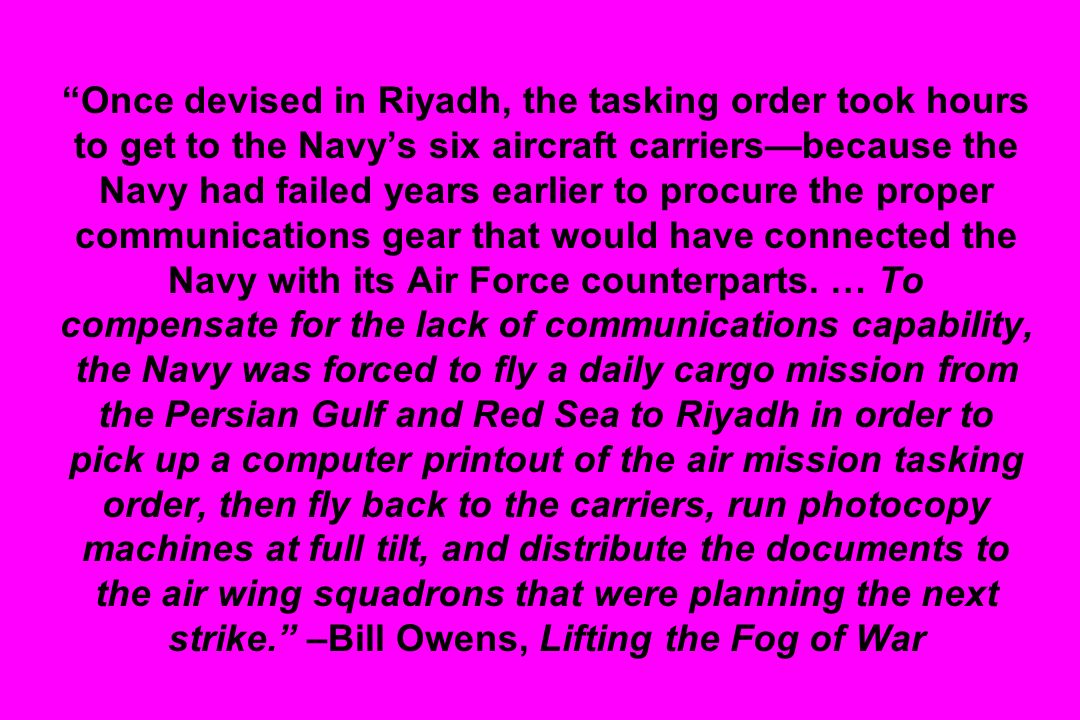 Once devised in Riyadh, the tasking order took hours to get to the Navys six aircraft carriersbecause the Navy had failed years earlier to procure the