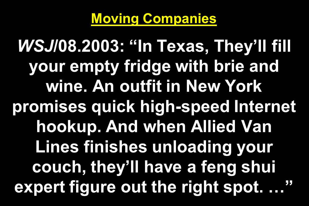 Moving Companies WSJ/08.2003: In Texas, Theyll fill your empty fridge with brie and wine. An outfit in New York promises quick high-speed Internet hoo